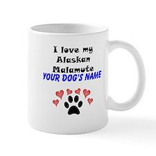Custom I Love My Alaskan Malamute Mug