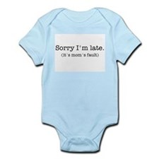 Sorry I'm Late (it's mom's fault) Infant Bodysuit
