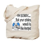 Your Opinion Wasn't In It Tote Bag
