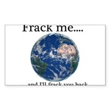 Frack Me and I'll frack you back front Decal
