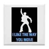I LIKE THE WAY YOU MOVE!! Tile Coaster