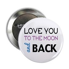 "Love You To The Moon And Back 2.25"" Button"