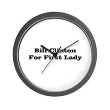 Bill Clinton for First Lady! Wall Clock