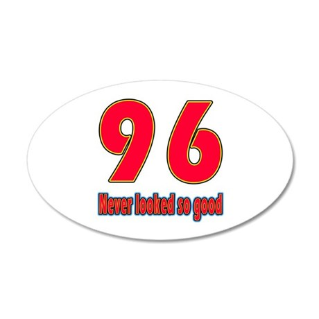 96 Never Looked So Good 35x21 Oval Wall Decal