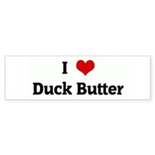 I Love Duck Butter Bumper Bumper Sticker