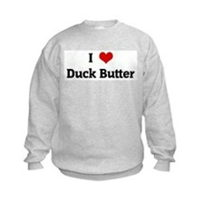 I Love Duck Butter Sweatshirt