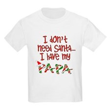 Don't need Santa, Have my Papa Kids T-Shirt