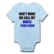 Dont Make Me Call My Uncle (Your Name) Body Suit