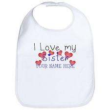 I Love My Sister (Your Name) Bib