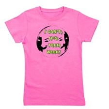 I cant, its tech week! Girl's Tee