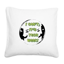 I cant, its tech week! Square Canvas Pillow