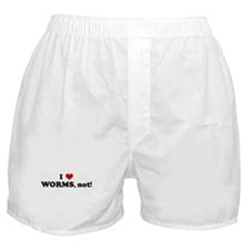 I Love WORMS, not! Boxer Shorts