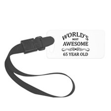 World's Most Awesome 65 Year Old Small Luggage Tag