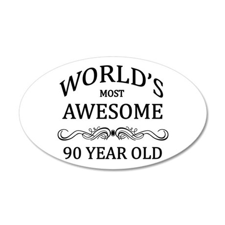 World's Most Awesome 90 Year Old 35x21 Oval Wall D