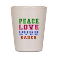 Peace Love Irish Step Dance Shot Glass