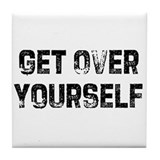 Get Over Yourself Tile Coaster