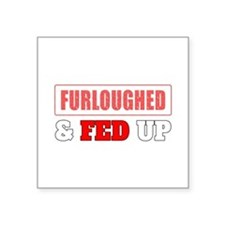 Furloughed Fed Up Sticker
