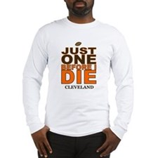 Just One Before I Die Cleveland Long Sleeve T-Shir