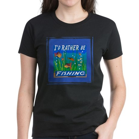 Rather be Fishing Women's Dark T-Shirt