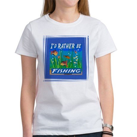 Rather be Fishing Women's T-Shirt