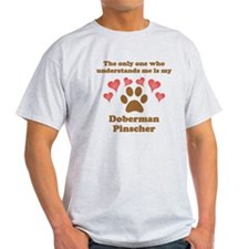 My Doberman Pinscher Understands Me T-Shirt