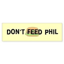 Don't Feed Phil Bumper Bumper Sticker