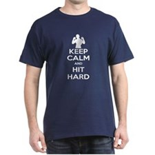 Keep Calm and Go Hit Hard T-Shirt