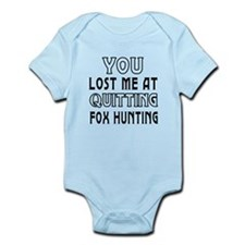 You Lost Me At Quitting Fox Hunting Infant Bodysui