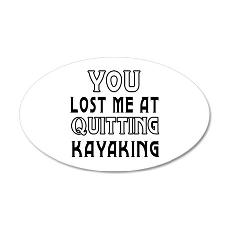 You Lost Me At Quitting Kayaking 20x12 Oval Wall D