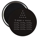 I wish it would SNOW snow sno Magnet