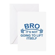 Bro, It's Not Going To Lift Itself Greeting Cards
