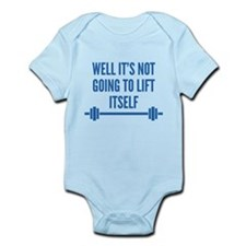 Well It's Not Going To Lift Itself Infant Bodysuit