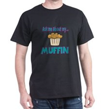 Funny Ask Me About My Muffin Design T-Shirt