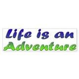 Life Is An Adventure Bumper Bumper Sticker