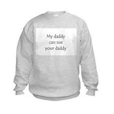 My daddy can sue your daddy Sweatshirt