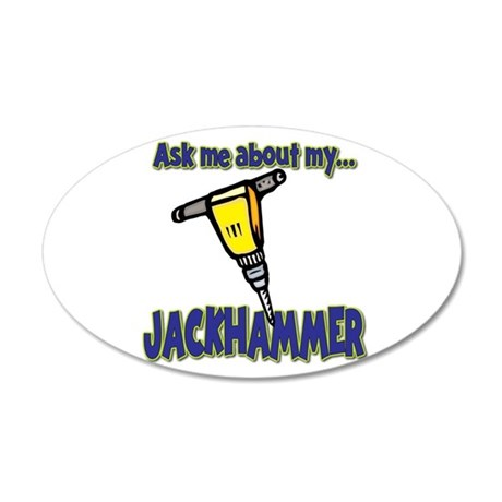 Funny Ask Me About My Jackhammer 35x21 Oval Wall D