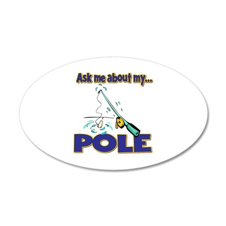 Ask Me About My Pole Funny Fishing Humor 20x12 Ova
