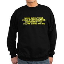 You're going to die Sweatshirt