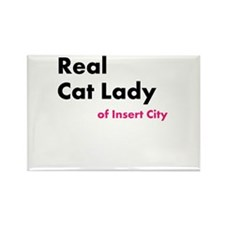 Real Cat Lady of Insert City Rectangle Magnet
