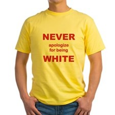 NEVER APOLOGIZE FOR BEING WHITE T-Shirt