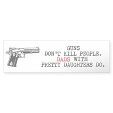 Dads Kill Bumper Bumper Sticker