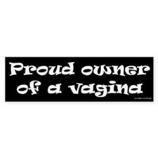 Proud Owner of a Vagina Bumper Bumper Sticker