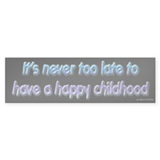 Never Too Late Happy Childhood Bumper Bumper Sticker