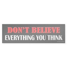 Don't Believe Bumper Bumper Sticker