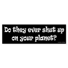 Do They Ever Shut Up Bumper Bumper Sticker