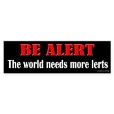 Be Alert - Needs More Lerts Bumper Bumper Sticker