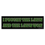 I Fought the Lawn Bumper Bumper Sticker