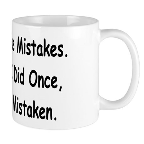 I Never Make Mistakes... Mug