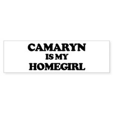 Camaryn is my homegirl Bumper Bumper Sticker