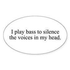 I play bass to silence the vo Oval Decal